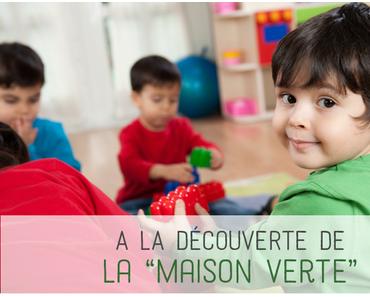 A  la découverte de la «maison Verte» un lieu   pour les enfants et leurs parents.