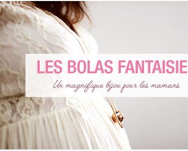 Un très beau cadeau pour les futures mamans : les bolas fantaisies