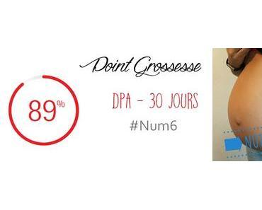 30 jours avant la DPA { Grossesse – Num6 }