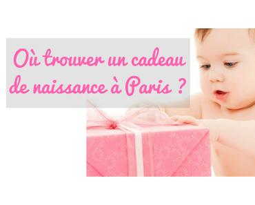 Où trouver un cadeau de naissance à Paris?
