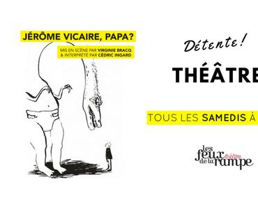 Théâtre : Jérôme Vicaire, Papa ! à Paris