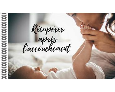 Récupérer après l'accouchement : nos conseils