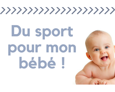 Du sport pour mon bébé !