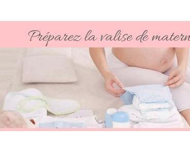Valise de maternité : Comment bien la préparer ?