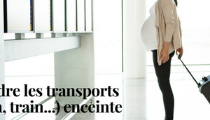 Prendre transports (avion, train…) enceinte