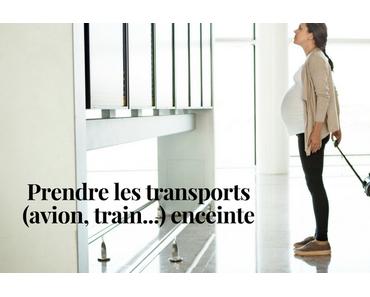 Prendre les transports (avion, train…) enceinte