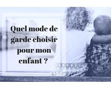 Quel mode de garde choisir pour mon enfant ?