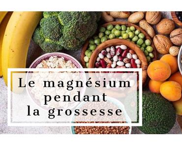 Le magnésium pendant la grossesse : ce qu'il faut savoir !