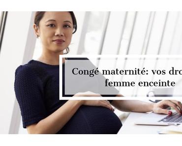 Congé maternité: vos droits de femme enceinte au travail